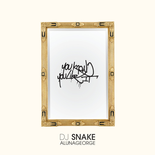 Dj Snake \u0026 AlunaGeorge - You Know You Like It by DJ SNAKE - Listen to music