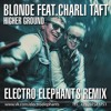 Blonde Feat.Charli Taft - Higher Ground (Electro Elephants Remix)