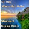 Lil' Troy-Wanna Be a Baller-DJKennerK Tropical Remix