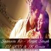 Saanson Ko - Arijit Singh - DJ GRVS & SK Remix