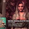 Mere Naina Kafir Hogaye Rahat Fateh Ali Khan Dolly Ki Doli 2015 320kbps Shaheryar Bhatti Mp3
