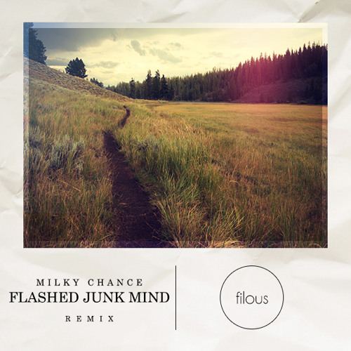 Milky Chance - Flashed Junk Mind (filous Remix) by filous - Hear the world's sounds