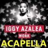 Work - Iggy Azalea Acapella - Download Free
