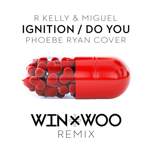 R Kelly & Miguel - Ignition/Do You [Phoebe Ryan Cover] (Win & Woo Remix) by Win and Woo - Hear the world's sounds