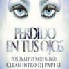 Perdido en tus ojos - Don Omar feat. Natti Natasha (clean Intro DJ  PAPI 13 )