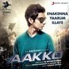 Enakenna Yaarum Illaye - Aakko Tamil Movie Single | Anirudh Ravichander