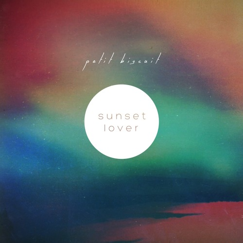 Sunset Lover by PETIT BISCUIT - Hear the world's sounds