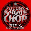 Future Ft Lil Wayne - Karate Chop (Kamara Bernard Remix)