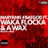 Maryann - Side Buster Ft. Waka Flocka & A Wax (Prod By Sbvce) #BAEGOD