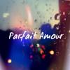 Parfait Amour (Original Mix)[Free Download]