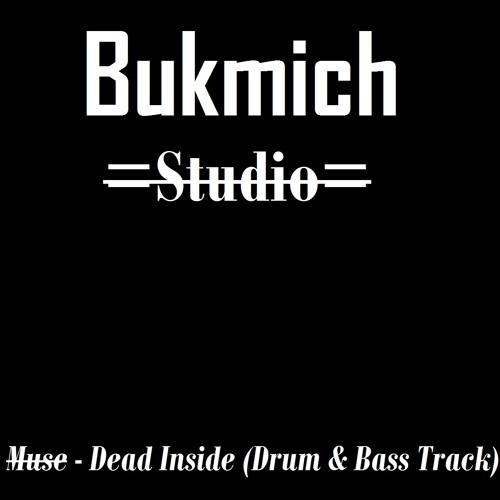 Muse - Dead Inside (Drum \u0026 Bass Track) by BukmichStudio - Listen to music