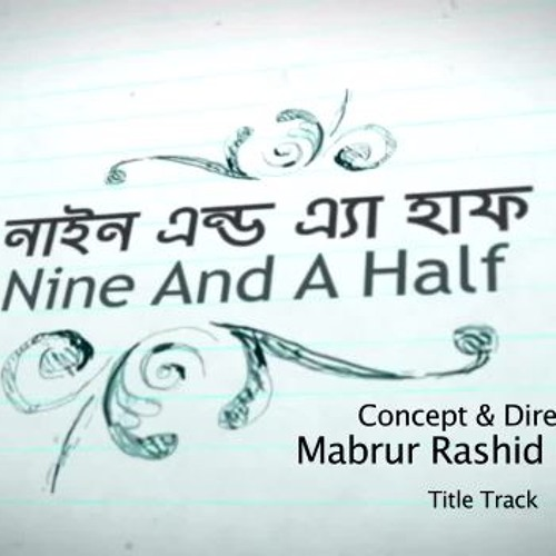 Nine And A Half (Full Song) Bangla Natok Title Track | নাইন এন্ড এ হাফ | 2015 by Tahsan