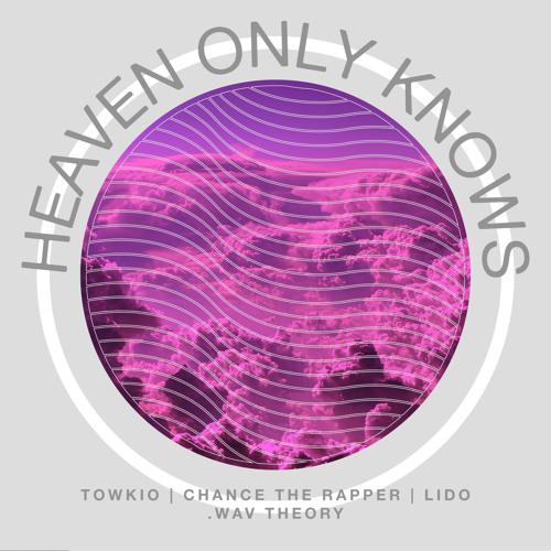 Heaven Only Knows (Ft. Chance The Rapper, Lido \u0026 Eryn Allen Kane) by Towkio - Listen to music