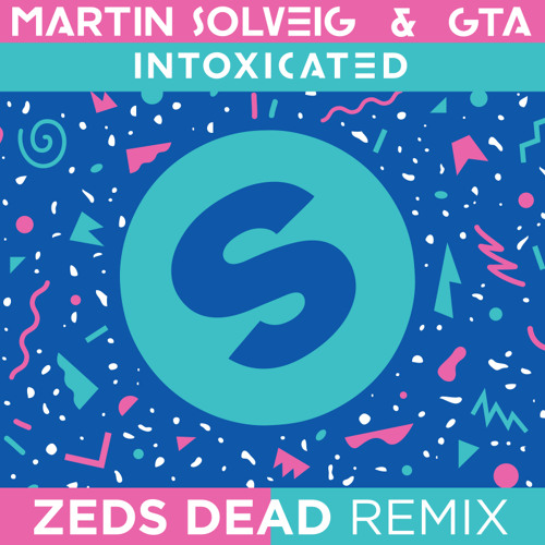 Martin Solveig \u0026 GTA Intoxicated (Zeds Dead Remix) by Zeds Dead - Hear the world's sounds