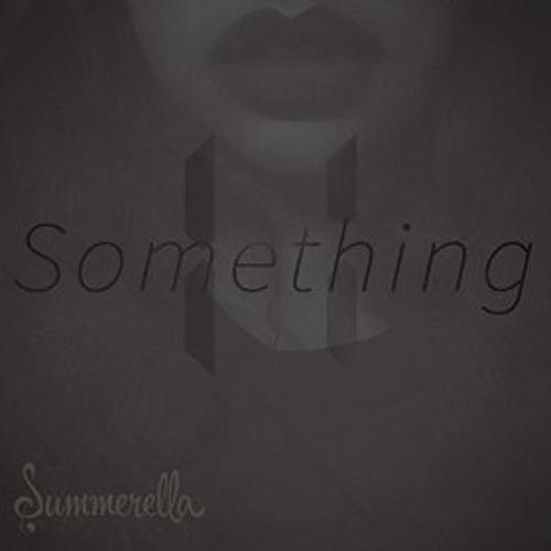 Summerella - 11 Something by Diamondxxx - Listen to music