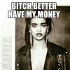 BITCH BETTER HAVE MY MONEY/VOGUE SESSION7