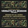 Versatility Sessions Vol. 9 Mixed By DJ Agro Ft Spookasonic, Traumatik, Smallz Deep, SMK & Kombo