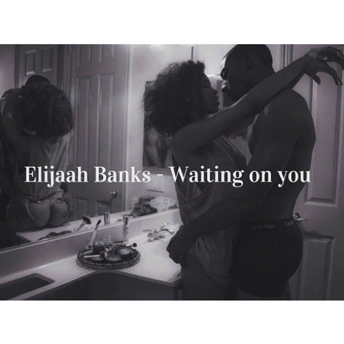 Waiting On You by Elijaah Banks - Listen to music