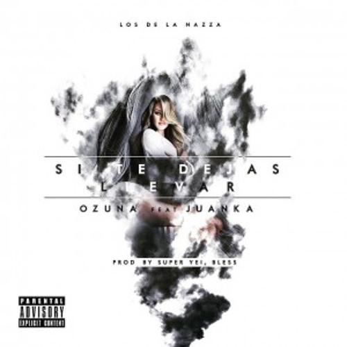 Download Ozuna - Si Te Dejas Llevar (feat. Juanka El Problematik) by Nelaion Music Mp3 Download MP3
