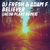 DJ Fresh & Adam F - Believer (Jacob Plant Remix)