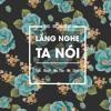 [OFFICIAL] Lắng Nghe Ta Nói - TeA ft RoyP & Mctee n' Mr Shyn
