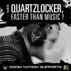 """Quartzlocker [DOOM NATION] """"Faster Than Music"""""""
