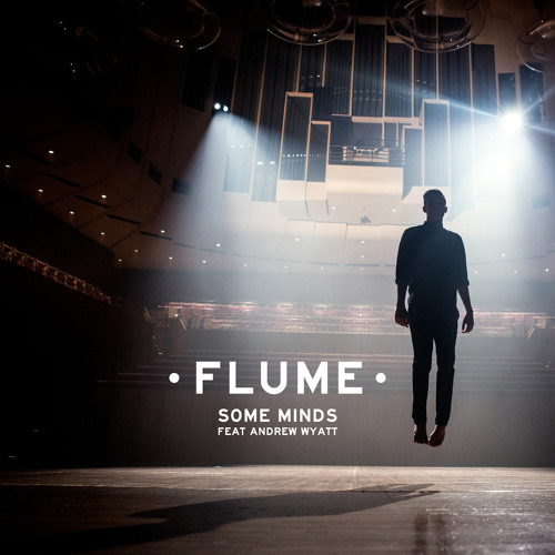 Some Minds feat. Andrew Wyatt by Flume - Listen to music