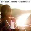 Dive Deep   Tujhme Rab Dikhta Hai - Vidya Vox Mashup Cover