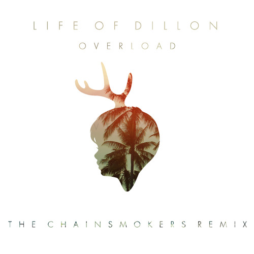 Download Life Of Dillon - Overload (The Chainsmokers Remix) by The Chainsmokers Mp3 Download MP3