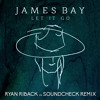 James Bay - Let It Go (Ryan Riback vs SOUNDCHECK Bootleg) **FREE DOWNLOAD**