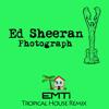 Ed Sheeran - Photograph (EMTi Tropical Remix)| FREE DOWNLOAD