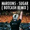 Maroon5 - Sugar ( BOTCASH remix )[ FREE DOWNLOAD ]