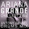 ARIANA GRANDE - ONE LAST TIME (ANTONY FENNEL DRUMS MIX) (Free Download)