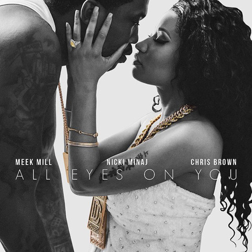 All Eyes On You - Meek Mill Ft. Chris Brown \u0026 Nicki Minaj by All eyes on you Meek Mill - Listen to music