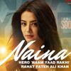Naina- Rahat Fateh Ali Khan, Hero Naam Yaad Rakhi