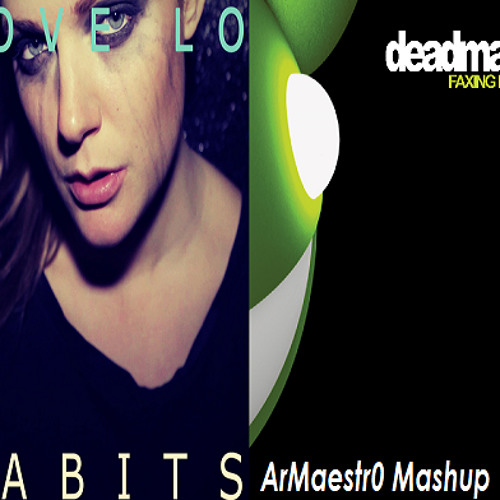Faxing Habits (Tove Lo vs Deadmau5)