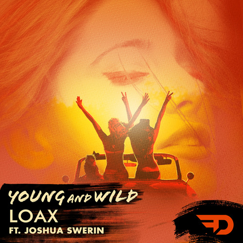 LoaX ft. Joshua Swerin - Young And Wild (Original Mix)