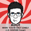 Free Download Adot - When You're Only Lonely  J.D. Souther Cover Mp3