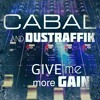 Cabal and Dustraffik - Give me more gain