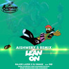 Major Lazer & DJ Snake - Lean On (Aishwery Production,s EDIT)