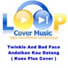 Twinkle And Bad Face - Andaikan Kau Datang ( Koes Plus Cover )