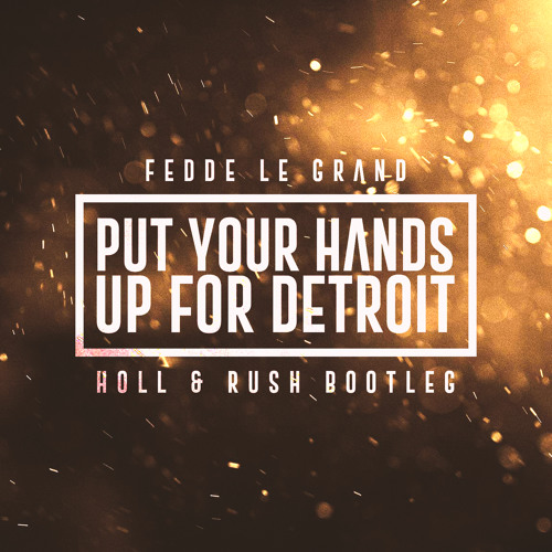 Fedde Le Grand - Put Your Hands Up For Detroit (Holl & Rush Bootleg)