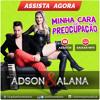 Adson e Alana - Minha Cara de Preocupacao - CD lancamento 2015