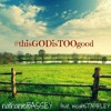 NATHANIEL - BASSEY - Feat - MICAH - STAMPLEY - This - God - Is - Too - Good