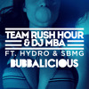 Team Rush Hour & DJ MBA - Bubbalicious Ft. Hydro & SBMG
