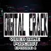 Digital Crack Video Game Podcast Episode 4