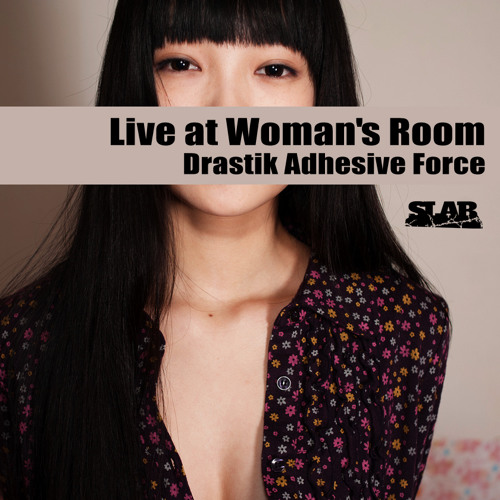 Drastik Adhesive Force / Live at Woman's Room