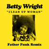Betty Wright - Clean Up Woman (Father Funk Remix) [FREE DOWNLOAD]