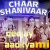 Chaar Shanivaar - All Is Well Deejay Aaditya Mix
