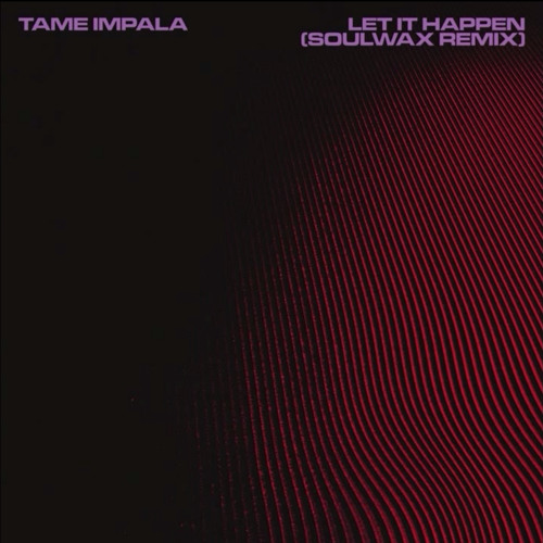 Tame Impala - Let It Happen (Soulwax Remix) by Mojib - Listen to music